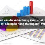 Một số vấn đề về hệ thống kiểm soát nội bộ tại các ngân hàng thương mại Việt Nam