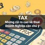Những rủi ro cao về thuế doanh nghiệp cần chú ý