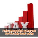 7 điều không thể bỏ qua khi tính thuế thu nhập doanh nghiệp.