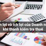 Quyền và lợi ích hợp pháp của DN khi thanh kiểm tra thuế
