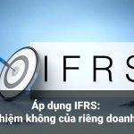 Áp dụng IFRS: Trách nhiệm không của riêng doanh nghiệp